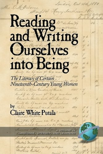 Reading and Writing Ourselves into Being: The Literacy of Certain 19th Century Young Women (Language, Literacy, and Lear