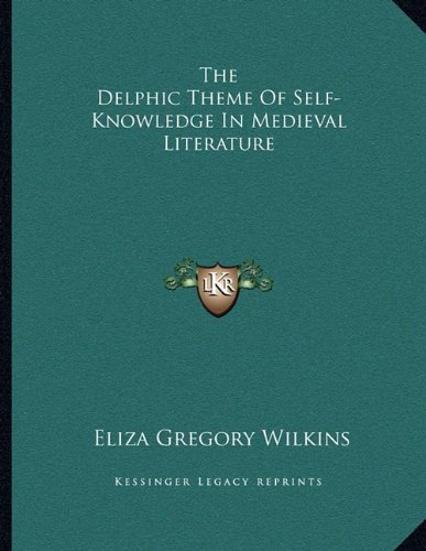 The Delphic Theme Of Self-Knowledge In Medieval Literature by Wilkins, Eliza Gregory published by Kessinger Publishing, LLC (2010) [Paperback] PDF