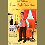 How Right You Are, Jeeves (       UNABRIDGED) by P.G. Wodehouse Narrated by Ian Carmichael