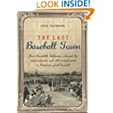 The Last Baseball Town: How Campbell, California achieved the unprecedented, and still unduplicated, in American...