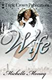 img - for Wife (Triple Crown Publications Presents) by Monay, Michelle (April 15, 2011) Paperback book / textbook / text book