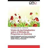 Visi N de Los Estudiantes Sobre El M Todo de Proyectos En Qu Mica: Estudio Realizado en el liceo bolivariano Dr...