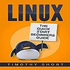 Linux: The Quick Start Beginners Guide Hörbuch von Timothy Short Gesprochen von: Matthew Wiens