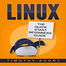 Linux: The Quick Start Beginners Guide Audiobook by Timothy Short Narrated by Matthew Wiens