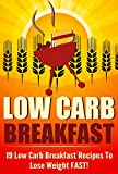Low Carb Breakfast - 19 Low Carb Breakfast Recipes To Lose Weight Fast! (Low Carb Breakfast, Recipes to lose weight, Low Carb Recipes, Lose Weight Fast)