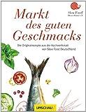 Markt des guten Geschmacks: Die Originalrezepte aus der Kochwerkstatt von Slow Food Deutschland
