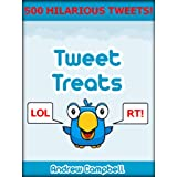 Tweet Treats: The Most Hilarious Twitter Tweets Ever!by Andrew Campbell