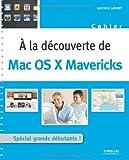 echange, troc Mathieu Lavant - A la découverte de Mac OS X Mavericks