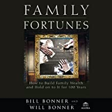 Family Fortunes: How to Build Family Wealth and Hold on to It for 100 Years (       UNABRIDGED) by Bill Bonner, Will Bonner Narrated by Brett Barry