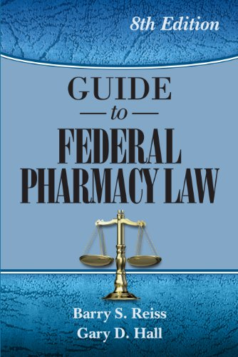 Guide to Federal Pharmacy Law, 8th Ed. (Reiss, Guide to Federal Pharmacy Law)