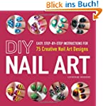 DIY Nail Art: Easy, Step-By-Step Inst...