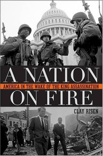A Nation on Fire: America in the Wake of the King Assassination