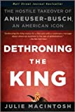 img - for Dethroning the King: The Hostile Takeover of Anheuser-Busch, an American Icon [Paperback] [2011] (Author) Julie MacIntosh book / textbook / text book