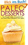 Paleo: DESSERTS! You Thought Cakes, C...
