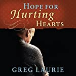 Hope for Hurting Hearts | Greg Laurie