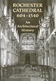 Rochester Cathedral, 604-1540: An Architectural History