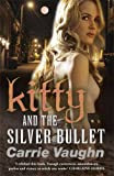 Carrie Vaughn Kitty and the Silver Bullet (Kitty Norville 4)