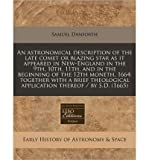 An Astronomical Description of the Late Comet or Blazing Star as It Appeared in New-England in the 9th, 10th, 11th, and in the Beginning of the 12th Moneth, 1664: Together with a Brief Theological Application Thereof / By S.D. (1665) (Paperback) - Common