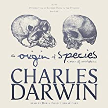 The Origin of Species by Means of Natural Selection: or, The Preservation of Favored Races in the Struggle for Life (       UNABRIDGED) by Charles Darwin Narrated by Robin Field
