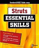 Struts: Essential Skills (Essential Skills (McGraw Hill)) (0072256591) by Holzner, Steven