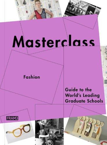 Masterclass: Fashion & Textiles: Guide to the World's Leading Graduate Schools