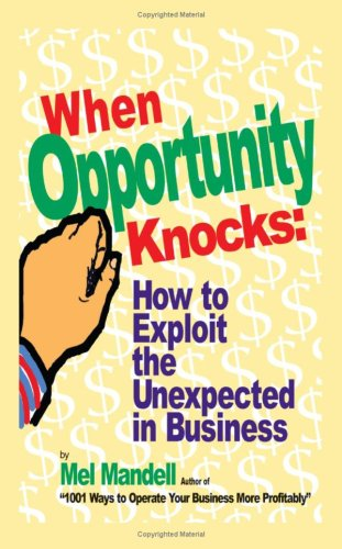 When Opportunity Knocks: How To Exploit The Unexpected In Business