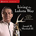 Living the Lakota Way: Learning from the Land, the Spirits, and Our Ancestors Speech by Joseph M. Marshall III Narrated by Joseph M. Marshall III