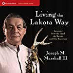 Living the Lakota Way: Learning from the Land, the Spirits, and Our Ancestors | Joseph M. Marshall III