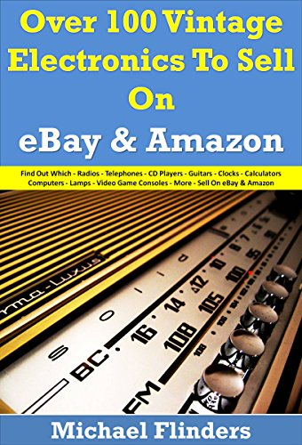 Over 100 Vintage Electronics To Sell On eBay And Amazon: Radios - Telephones - CD Players - Guitars - Clocks - Calculators Computers - Lamps - Video Game Consoles - More - To Sell On eBay & Amazo PDF