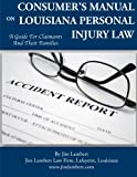 Consumer?s Manual On Louisiana Personal Injury Law: A Guide for Claimants and Their Families
