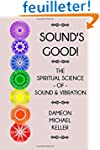 Sound's Good!: The Spiritual Science...
