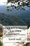 img - for azar nith yaala-racines-: Volume 2 (les gens qui font mon village) by lyazid ouali (2014-12-01) book / textbook / text book