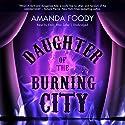 Daughter of the Burning City Hörbuch von Amanda Foody Gesprochen von: Emily Woo Zeller