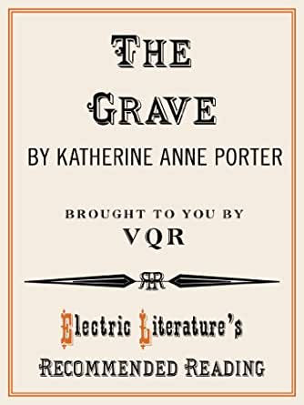 analysis of the grave by katherine ann porter In the jilting of granny weatherall by katherine anne porter we have the theme of loss, regret, rejection, acceptance, letting go, perseverance, paralysis and denial taken from her flowering judas and other stories collection the story is narrated in the third person by an unnamed narrator.