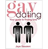 Gay Dating: the gay man's guide to finding a relationship.