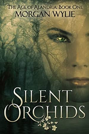 Silent Orchids (The Age of Alandria: Book One) by Morgan Wylie