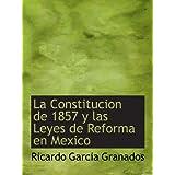 La Constitucion de 1857 y las Leyes de Reforma en Mexico