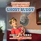 Ghost Buddy: Zero to Hero (       UNABRIDGED) by Henry Winkler, Lin Oliver Narrated by Henry Winkler