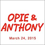 Opie & Anthony, Robert Kelly and Jamey Jasta, March 24, 2015 | Opie & Anthony