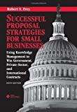 Successful Proposal Strategies for Small Businesses: Using Knowledge Management to Win Government, Private-Sector, and International Contracts, Sixth Edition (1608074749) by Robert S. Frey