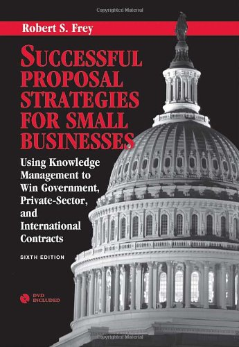 Successful Proposal Strategies For Small Businesses: Using Knowledge Management To Win Government, Private-Sector, And International Contracts, Sixth Edition
