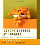 Sunday Suppers at Lucques: Seasonal Recipes from Market to Table (1400042151) by Suzanne Goin