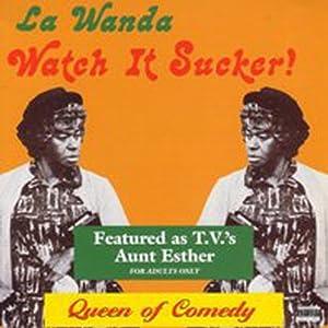 Watch It Sucker! | [La Wanda Page]