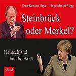 Steinbrück oder Merkel?: Deutschland hat die Wahl | Hugo Müller-Vogg,Uwe-Karsten Heye