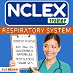 NCLEX: Respiratory System: The NCLEX Trainer: Content Review, 100+ Specific Practice Questions & Rationales, and Strategies for Test Success | Eva Regan