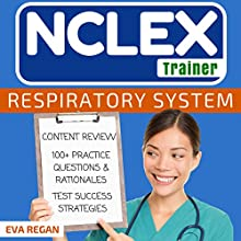 NCLEX: Respiratory System: The NCLEX Trainer: Content Review, 100+ Specific Practice Questions & Rationales, and Strategies for Test Success Audiobook by Eva Regan Narrated by Elaine Kellner