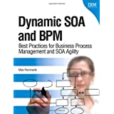 Dynamic SOA and BPM: Best Practices for Business Process Management and SOA Agilityby Marc Fiammante