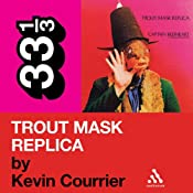 Captain Beefheart's 'Trout Mask Replica' (33 1/3 Series) | [Kevin Courrier]
