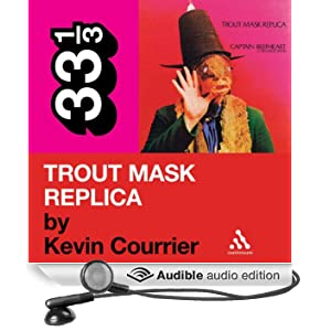 Captain Beefheart's 'Trout Mask Replica' (33 1/3 Series) (Unabridged)