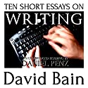 Ten Short Essays on Writing Audiobook by David Bain Narrated by Daniel Penz